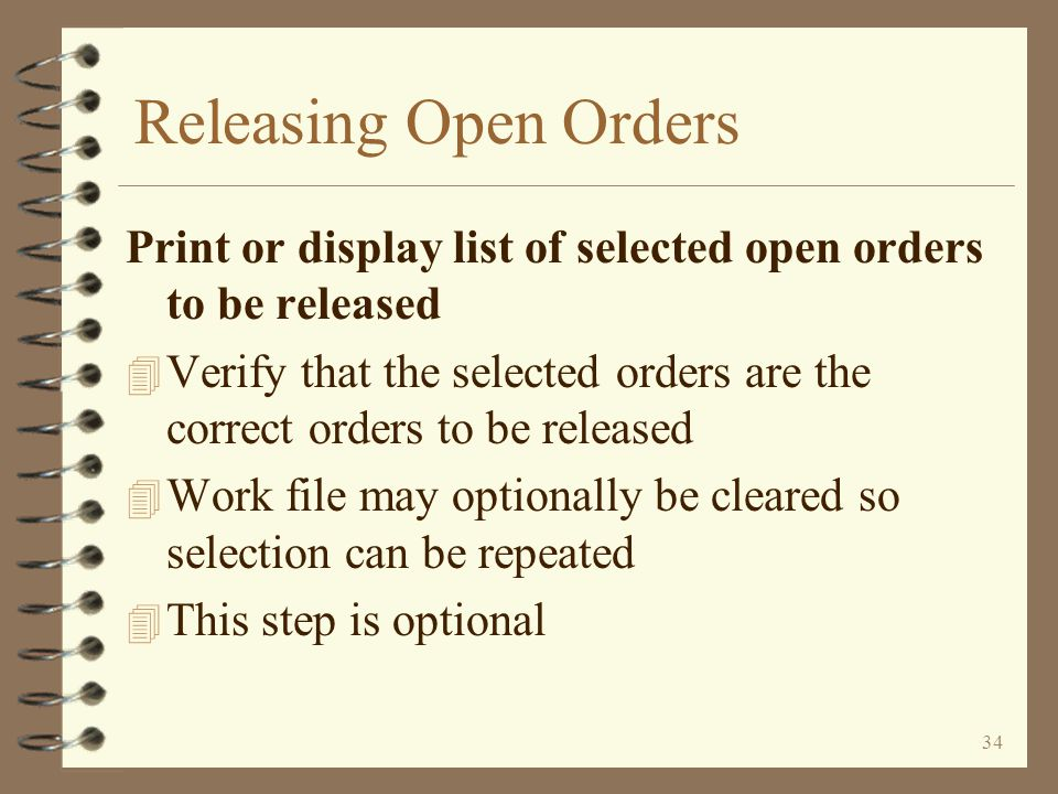 Releasing Open Orders Print or display list of selected open orders to be released.