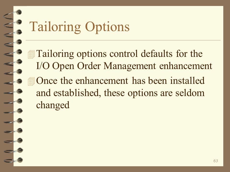 Tailoring Options Tailoring options control defaults for the I/O Open Order Management enhancement.
