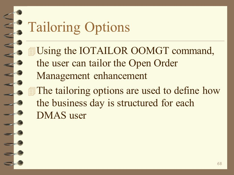 Tailoring Options Using the IOTAILOR OOMGT command, the user can tailor the Open Order Management enhancement.