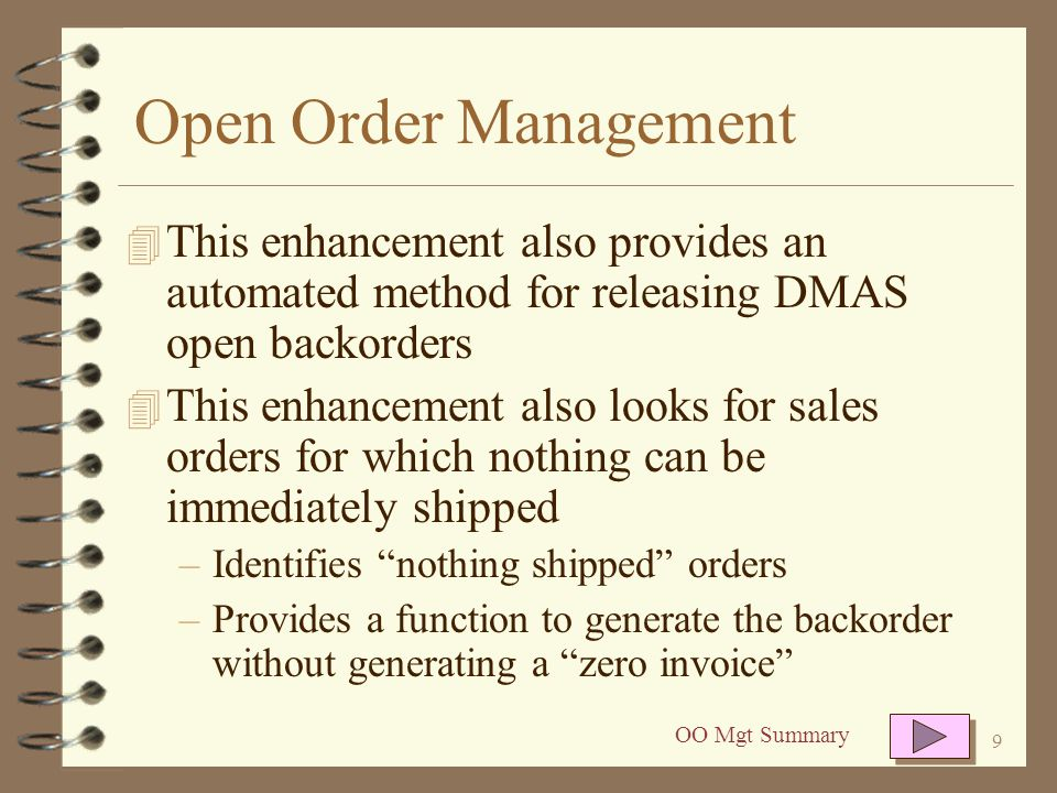 Open Order Management This enhancement also provides an automated method for releasing DMAS open backorders.