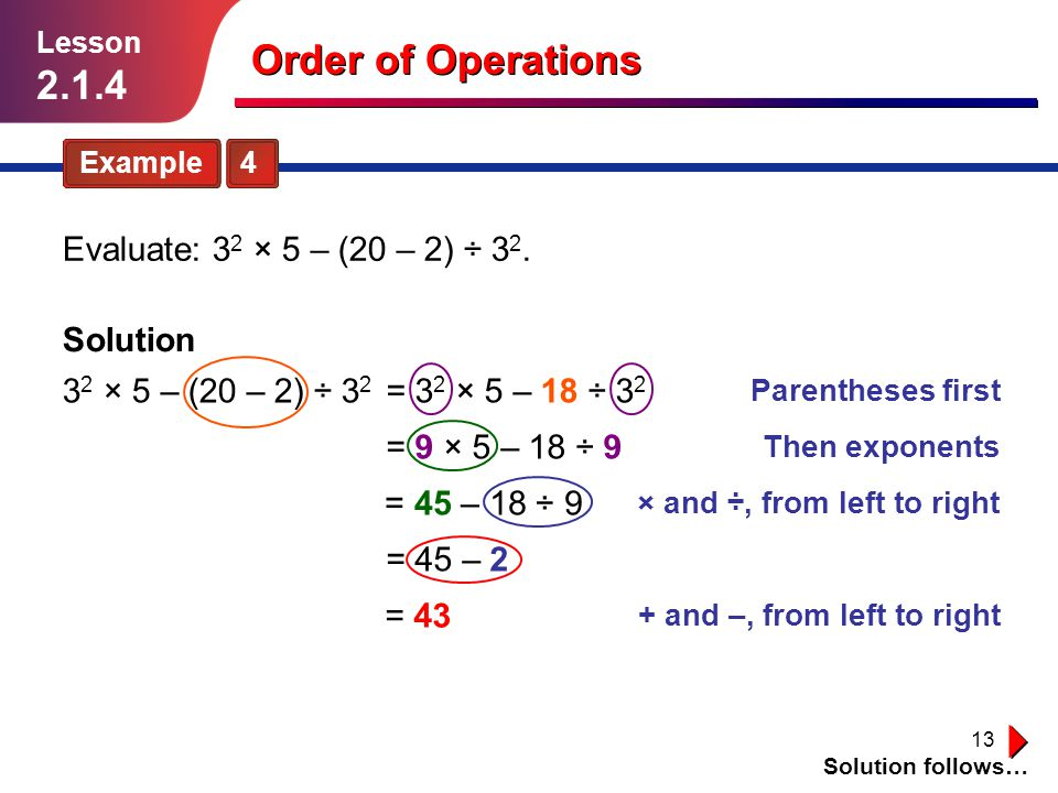 Order of Operations Evaluate: 32 × 5 – (20 – 2) ÷ 32. Solution