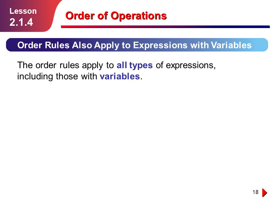 Lesson 2.1.4. Order of Operations. Order Rules Also Apply to Expressions with Variables.