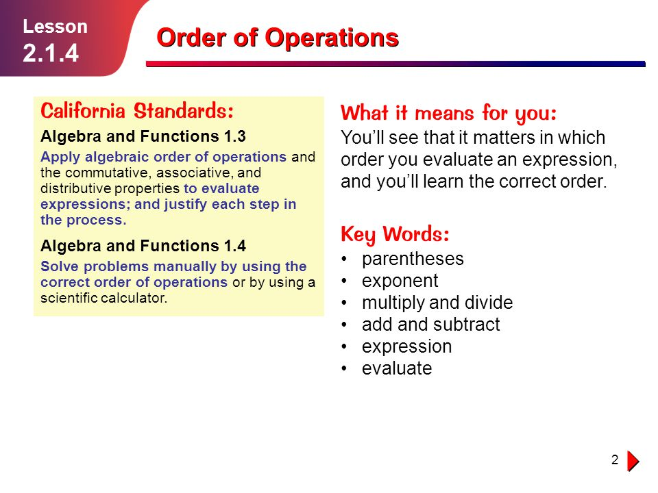 Order of Operations 2.1.4 California Standards: What it means for you: