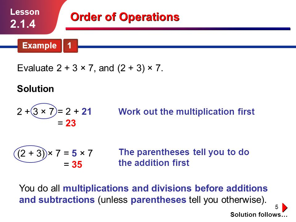 Order of Operations Evaluate × 7, and (2 + 3) × 7.