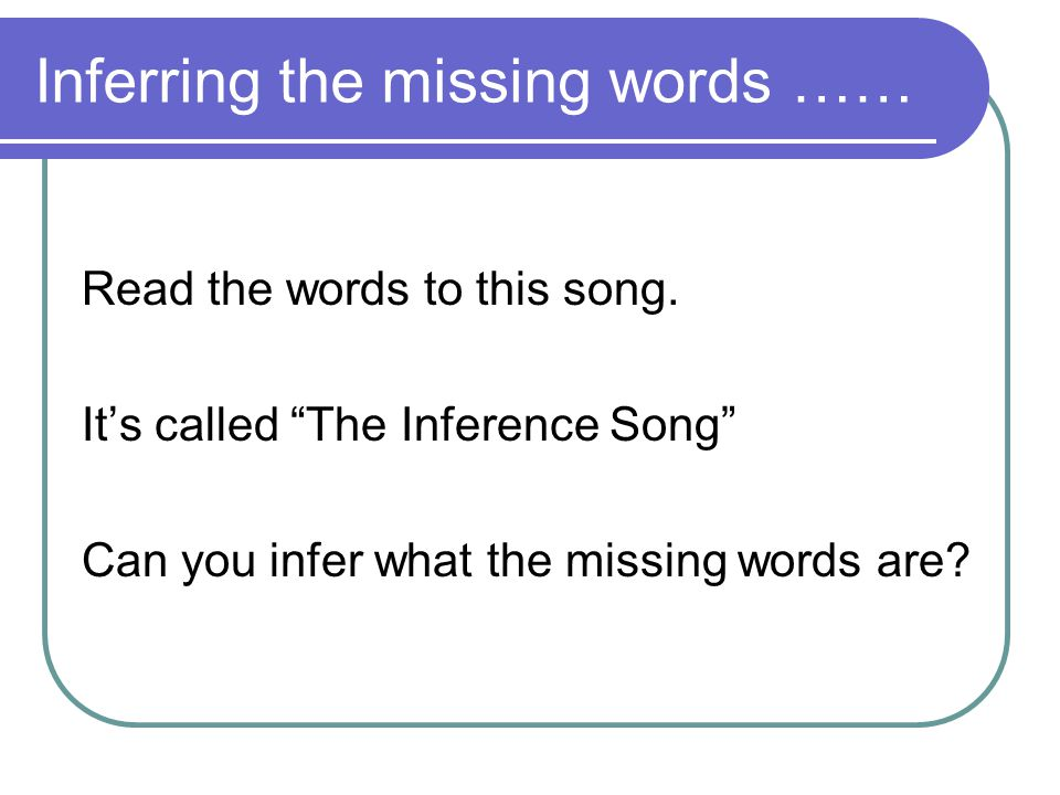 Inferring the missing words ……