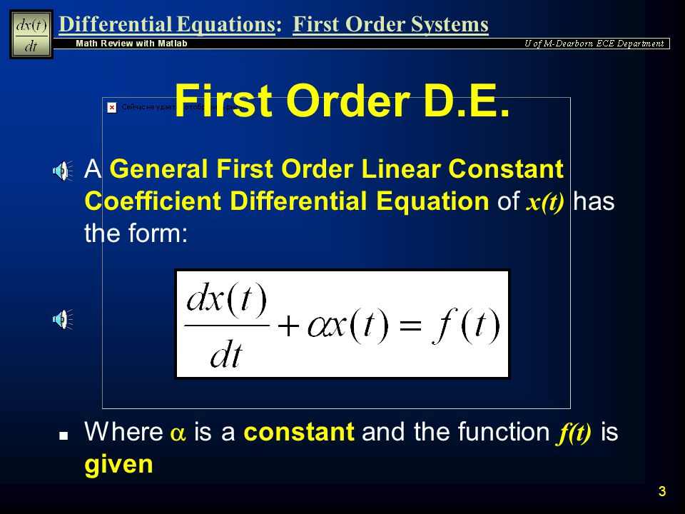First Order D.E. A General First Order Linear Constant Coefficient Differential Equation of x(t) has the form: