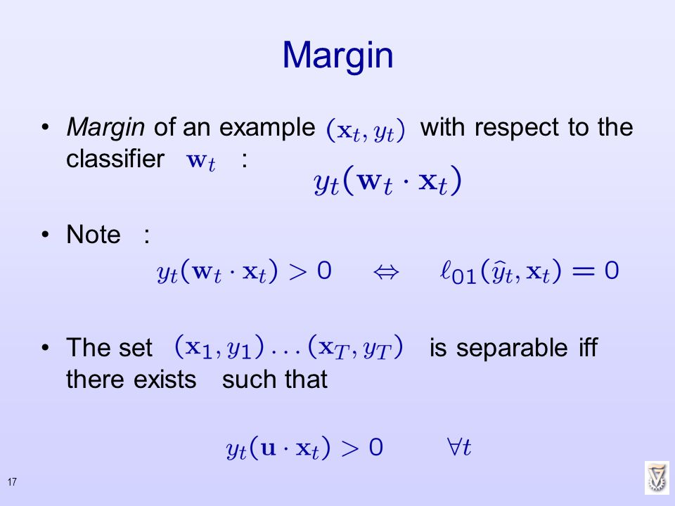 Margin Margin of an example with respect to the classifier : Note :