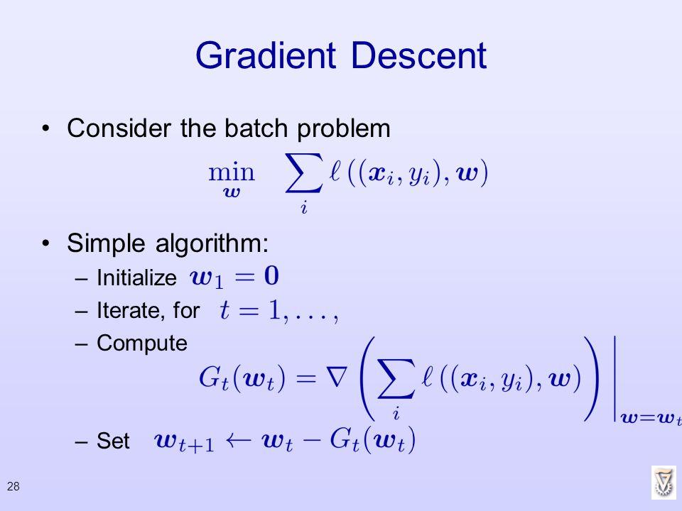 Gradient Descent Consider the batch problem Simple algorithm: