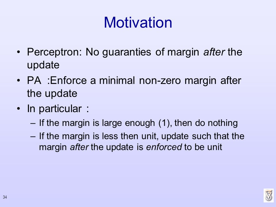 Motivation Perceptron: No guaranties of margin after the update