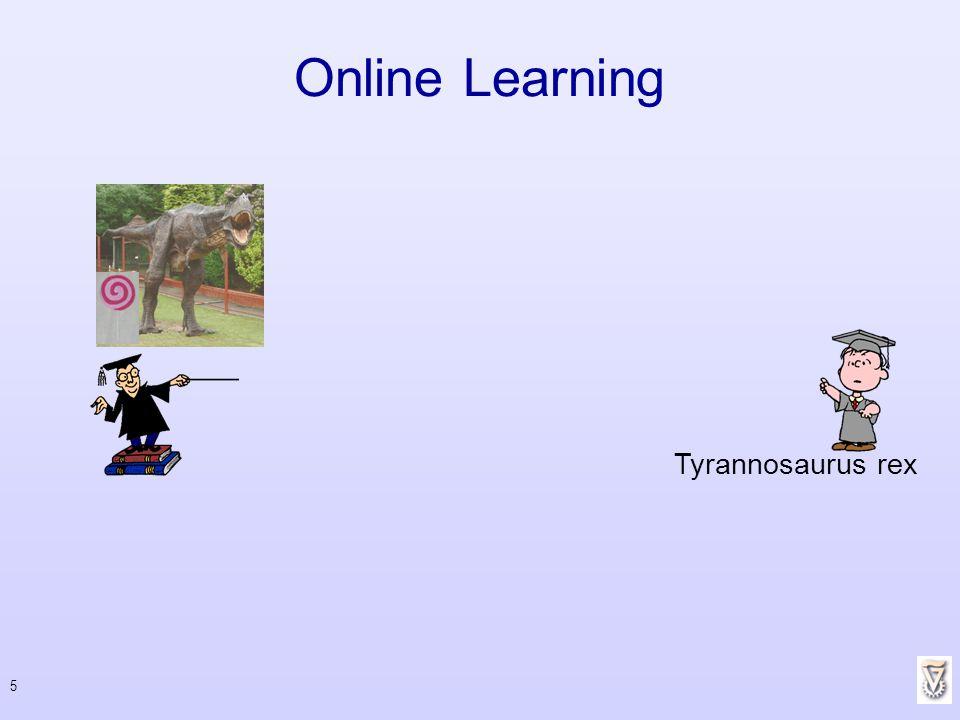Online Learning Tyrannosaurus rex