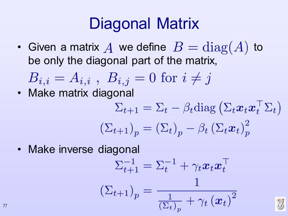 Diagonal Matrix Given a matrix we define to be only the diagonal part of the matrix,