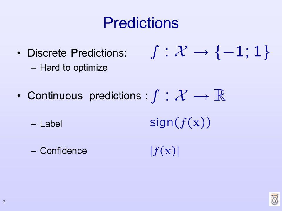 Predictions Discrete Predictions: Continuous predictions :