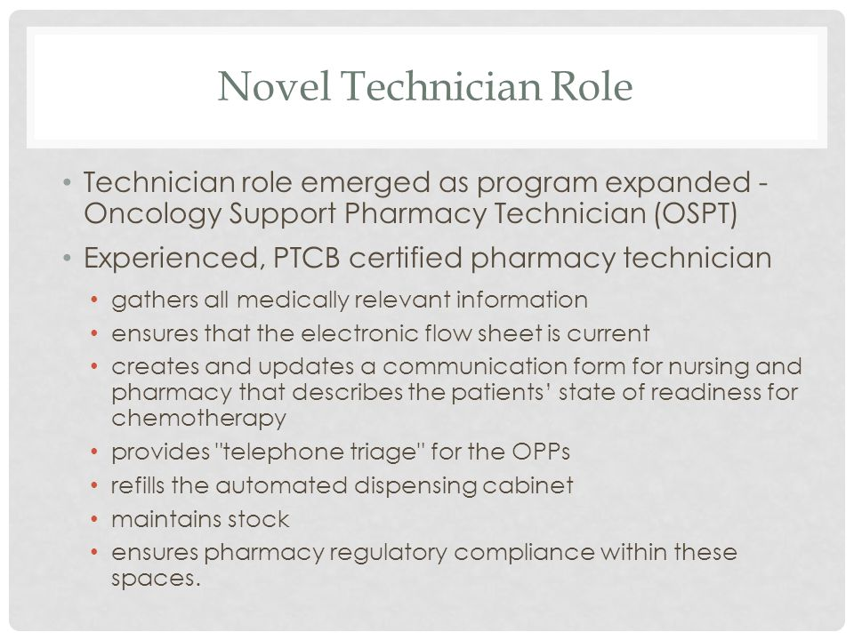 Novel Technician Role Technician role emerged as program expanded - Oncology Support Pharmacy Technician (OSPT)