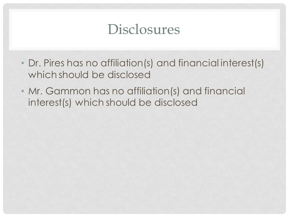 Disclosures Dr. Pires has no affiliation(s) and financial interest(s) which should be disclosed.