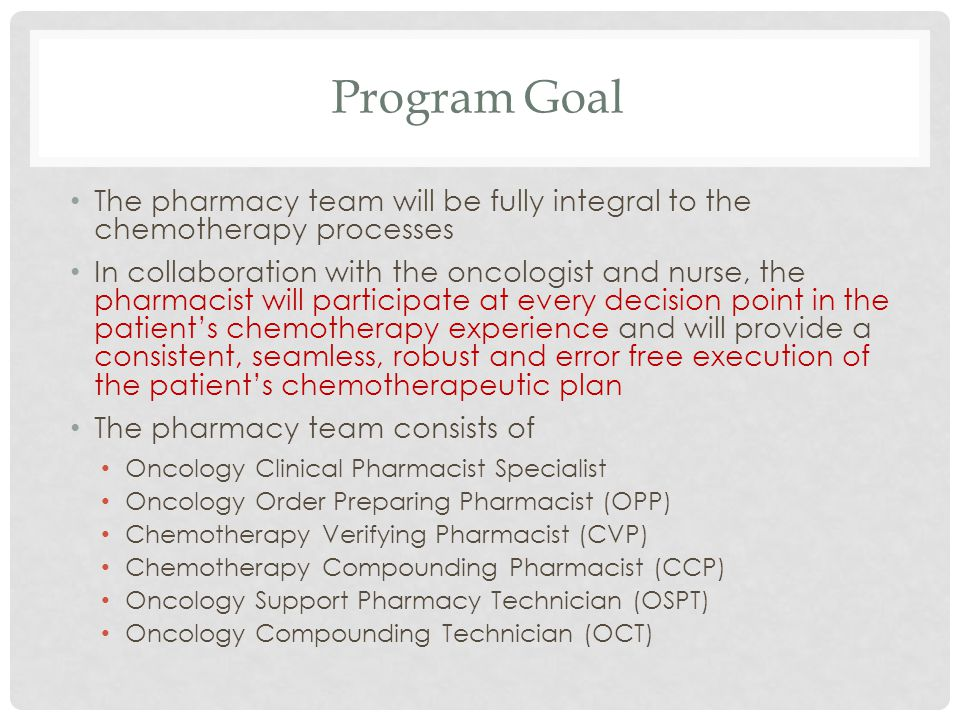 Program Goal The pharmacy team will be fully integral to the chemotherapy processes.