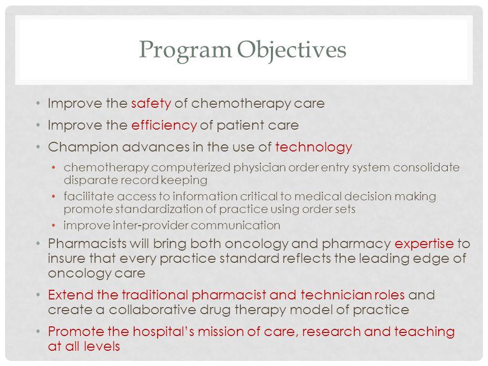 Program Objectives Improve the safety of chemotherapy care