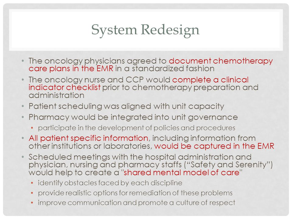 System Redesign The oncology physicians agreed to document chemotherapy care plans in the EMR in a standardized fashion.