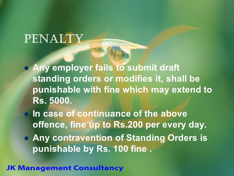 Penalty Any employer fails to submit draft standing orders or modifies it, shall be punishable with fine which may extend to Rs. 5000.