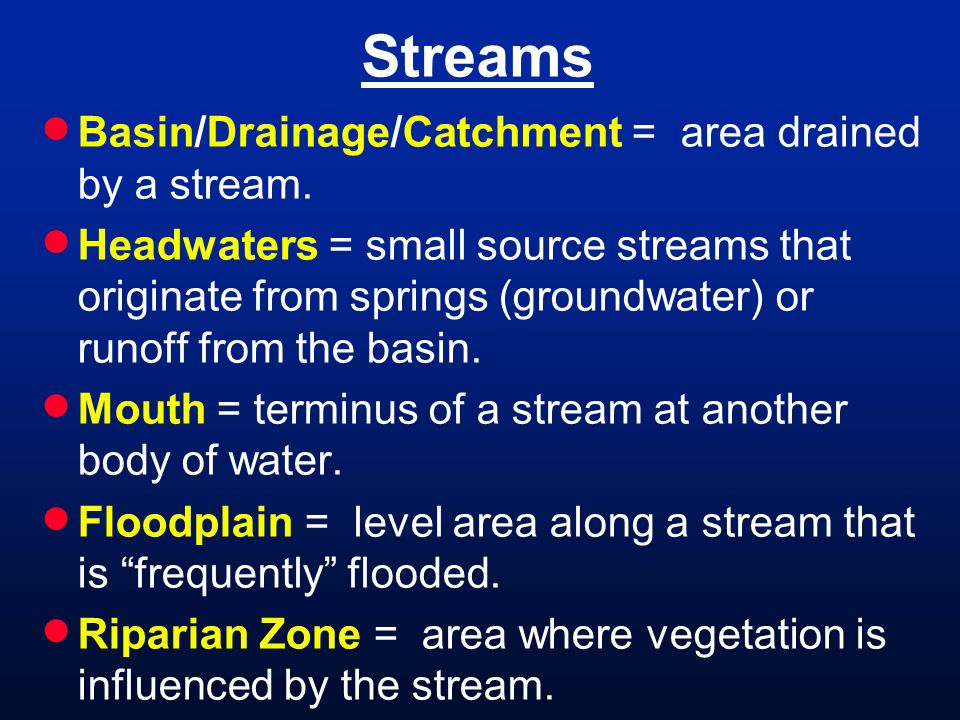 Streams Basin/Drainage/Catchment = area drained by a stream.