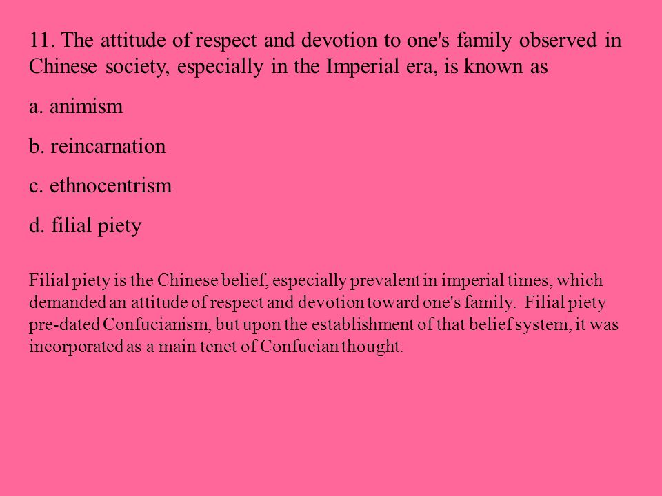 11. The attitude of respect and devotion to one s family observed in Chinese society, especially in the Imperial era, is known as