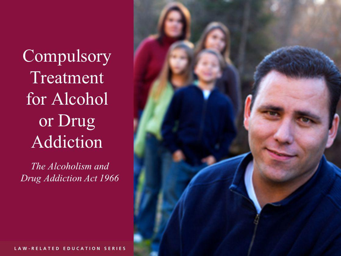 Compulsory Treatment for Alcohol or Drug Addiction