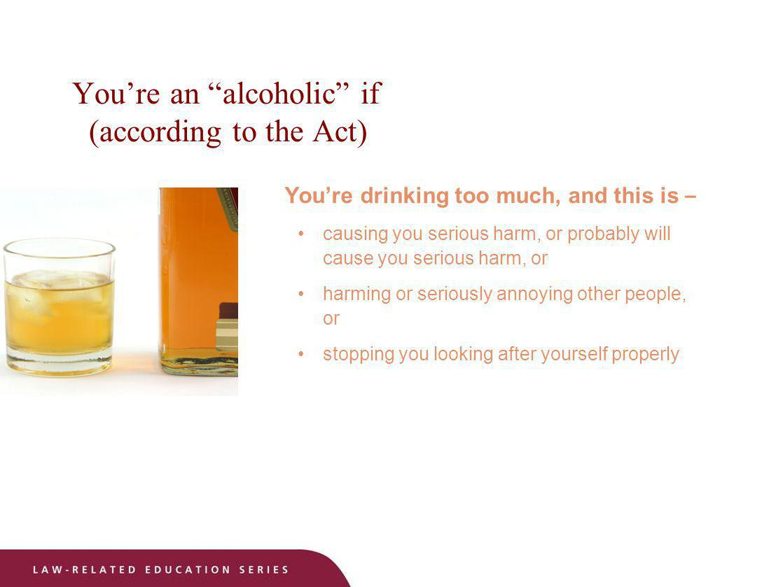You're an alcoholic if (according to the Act)