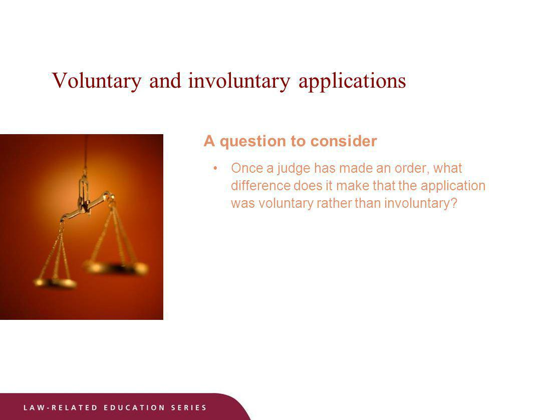 Voluntary and involuntary applications