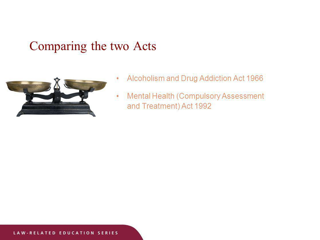 Comparing the two Acts Alcoholism and Drug Addiction Act 1966