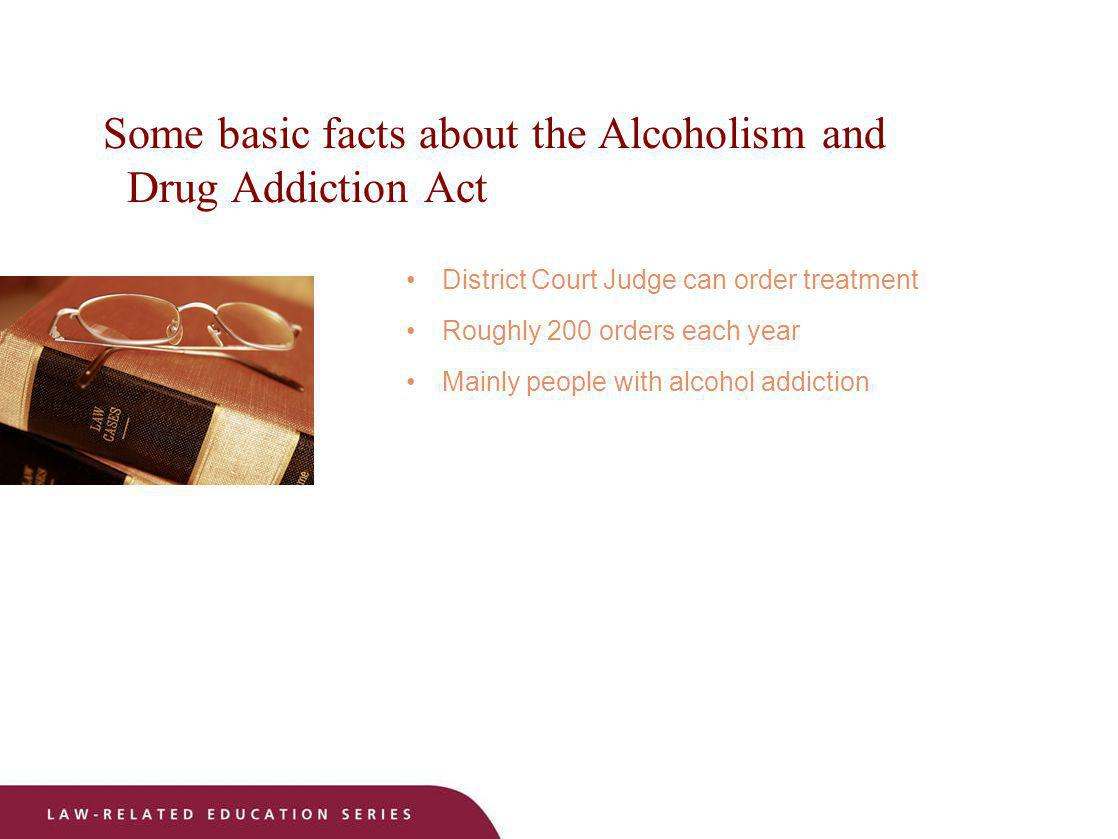 Some basic facts about the Alcoholism and Drug Addiction Act