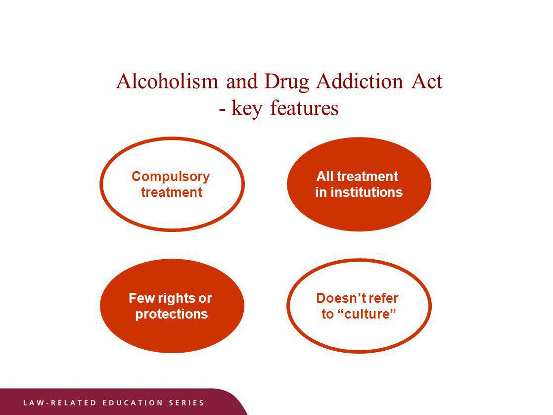 Alcoholism and Drug Addiction Act - key features