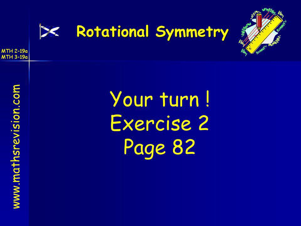Your turn ! Exercise 2 Page 82 Rotational Symmetry