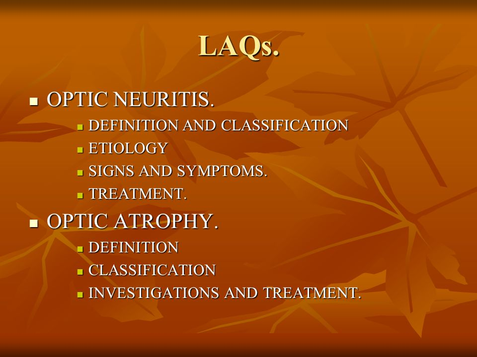 LAQs. OPTIC NEURITIS. OPTIC ATROPHY. DEFINITION AND CLASSIFICATION