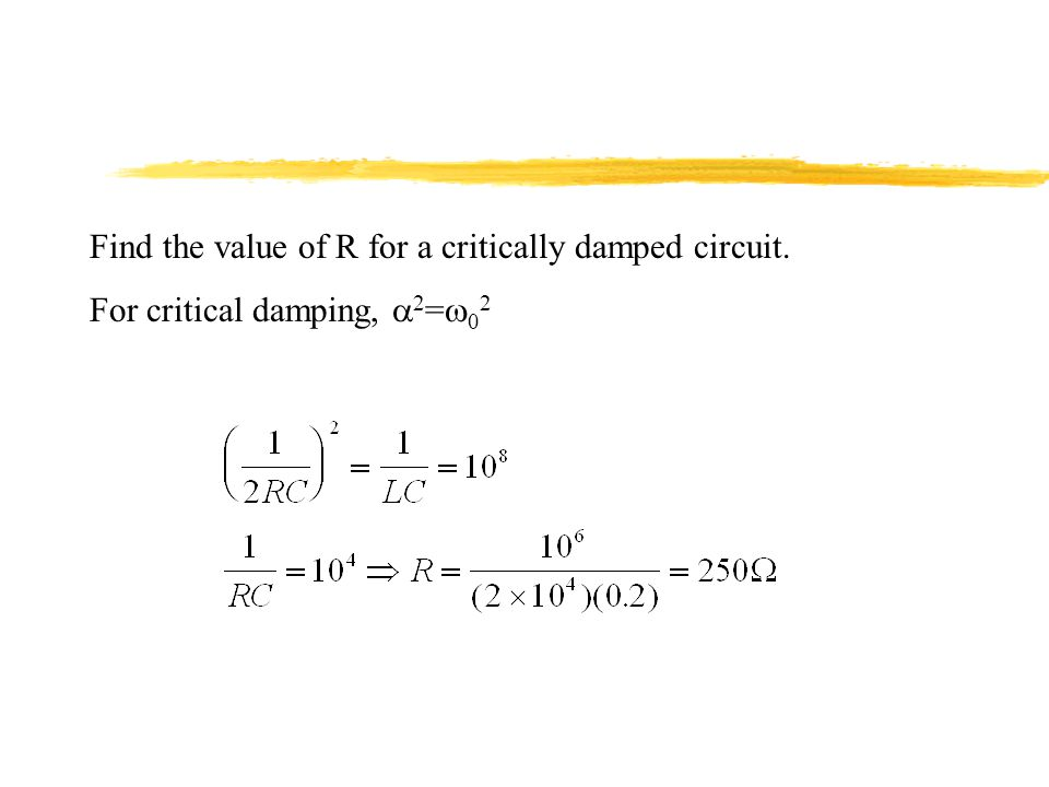 Find the value of R for a critically damped circuit.