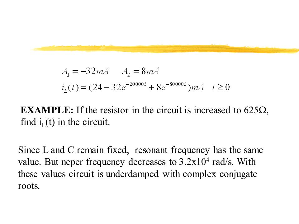 EXAMPLE: If the resistor in the circuit is increased to 625, find iL(t) in the circuit.