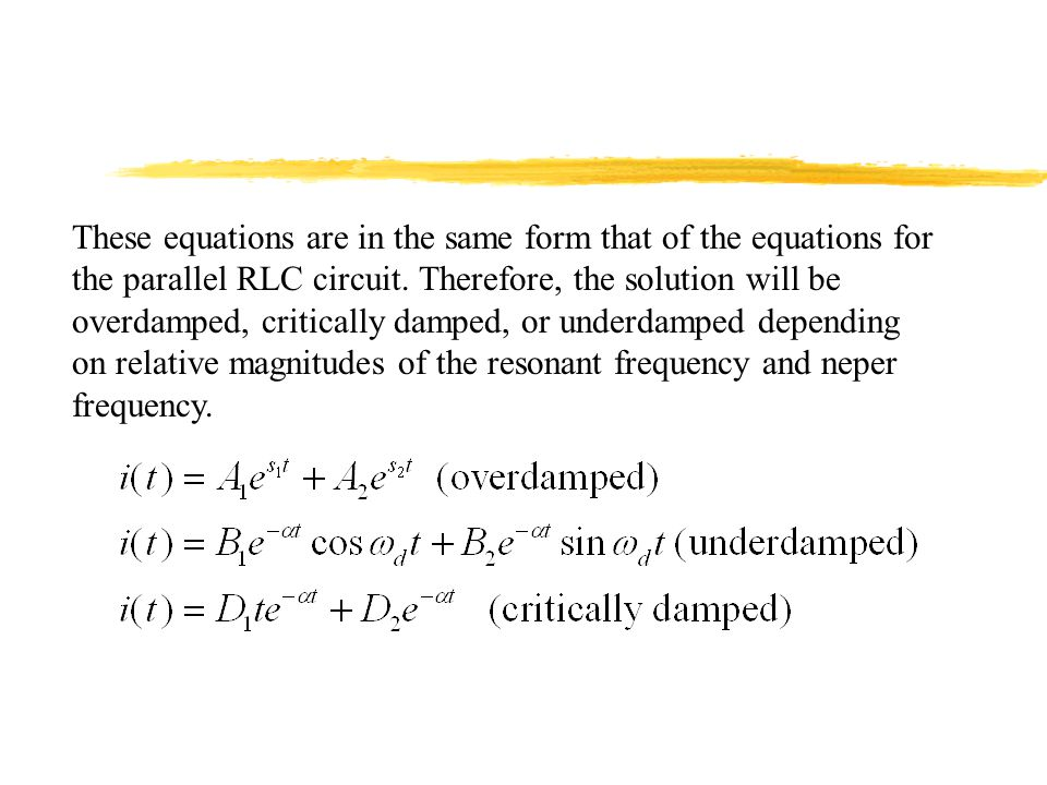 These equations are in the same form that of the equations for the parallel RLC circuit.