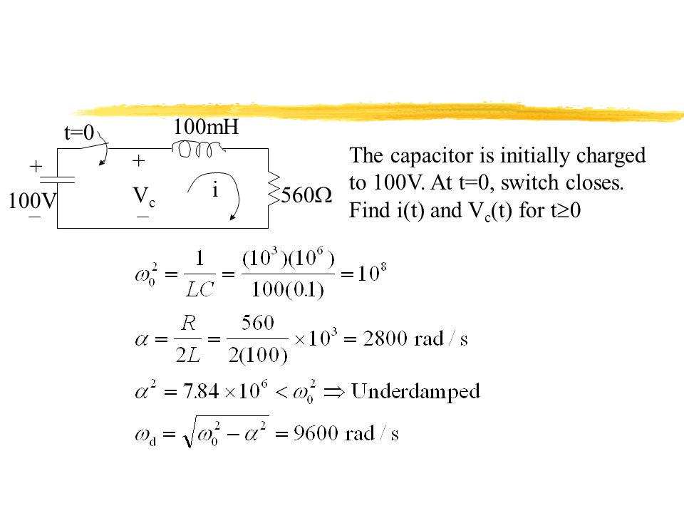 100mH t=0. The capacitor is initially charged to 100V. At t=0, switch closes. Find i(t) and Vc(t) for t0.