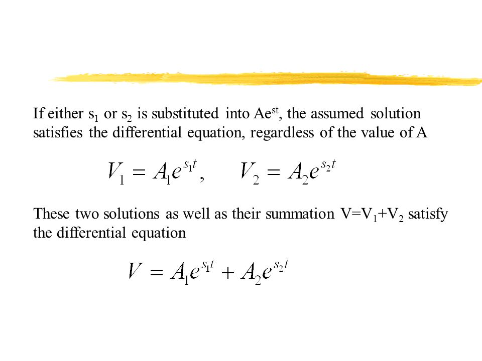 If either s1 or s2 is substituted into Aest, the assumed solution satisfies the differential equation, regardless of the value of A