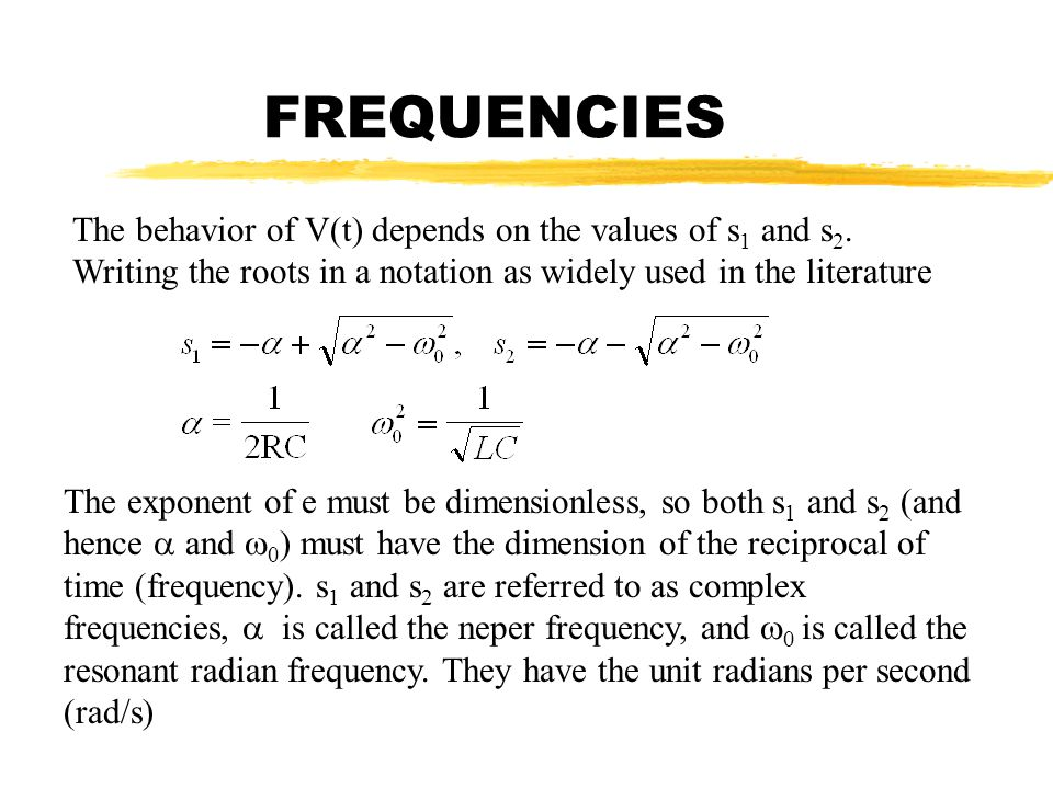 FREQUENCIES The behavior of V(t) depends on the values of s1 and s2. Writing the roots in a notation as widely used in the literature.