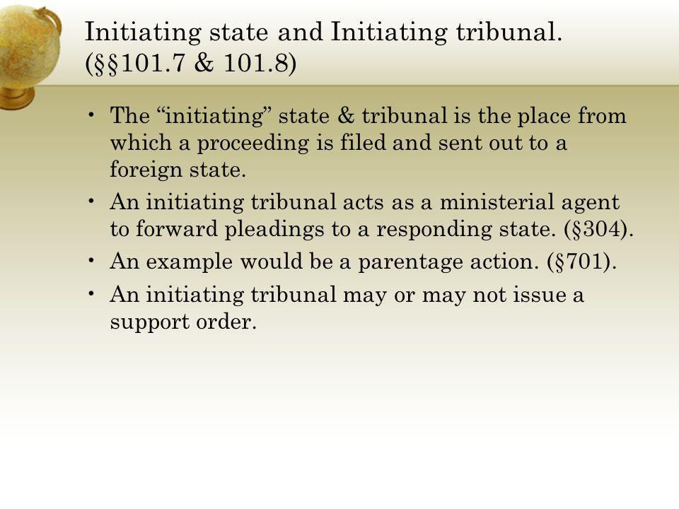 Initiating state and Initiating tribunal. (§§101.7 & 101.8)