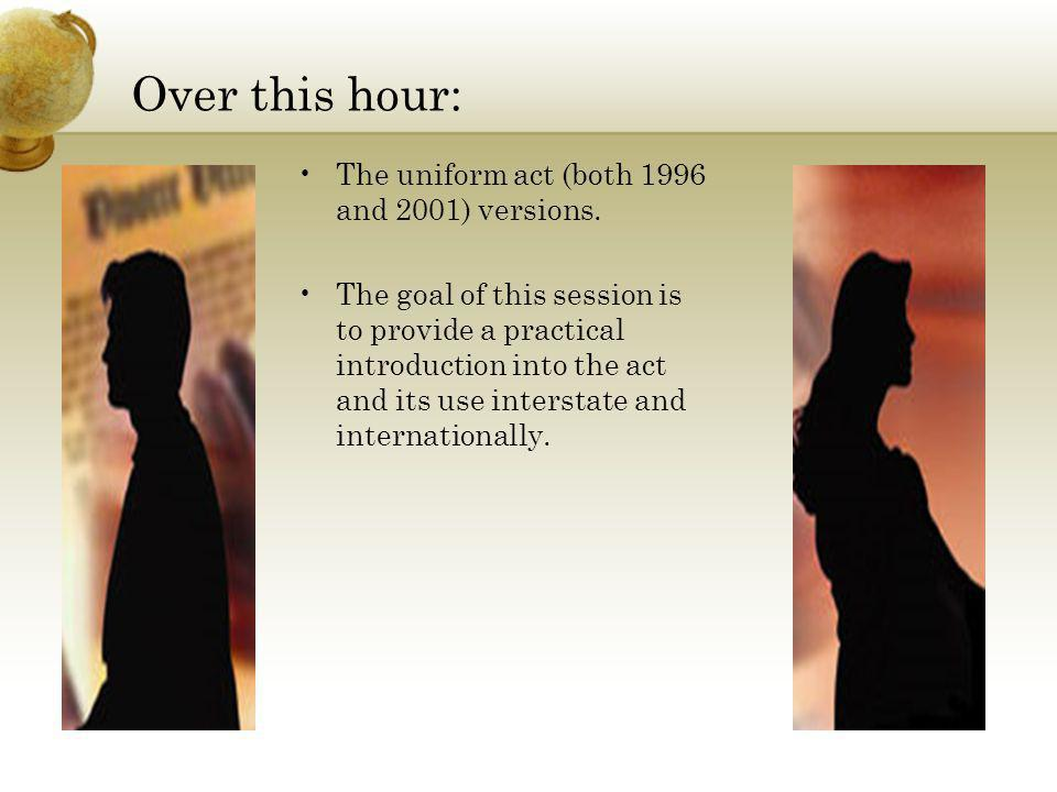 Over this hour: The uniform act (both 1996 and 2001) versions.
