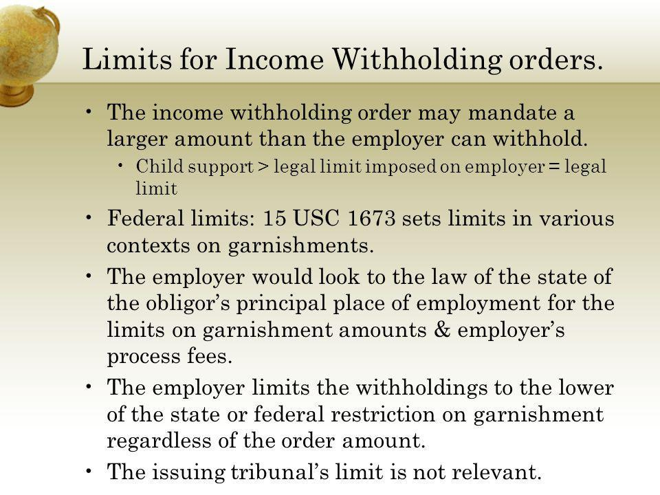 Limits for Income Withholding orders.