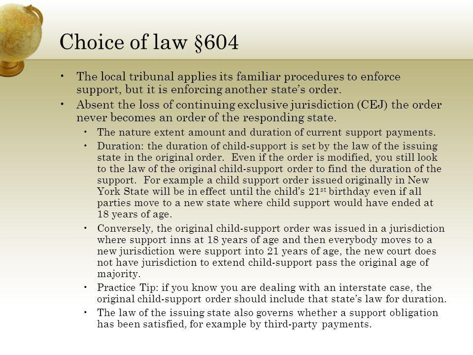 Choice of law §604 The local tribunal applies its familiar procedures to enforce support, but it is enforcing another state's order.