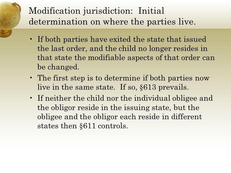 Modification jurisdiction: Initial determination on where the parties live.