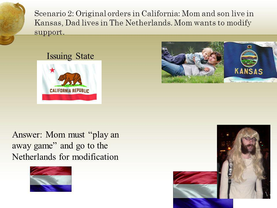 Scenario 2: Original orders in California: Mom and son live in Kansas, Dad lives in The Netherlands. Mom wants to modify support.