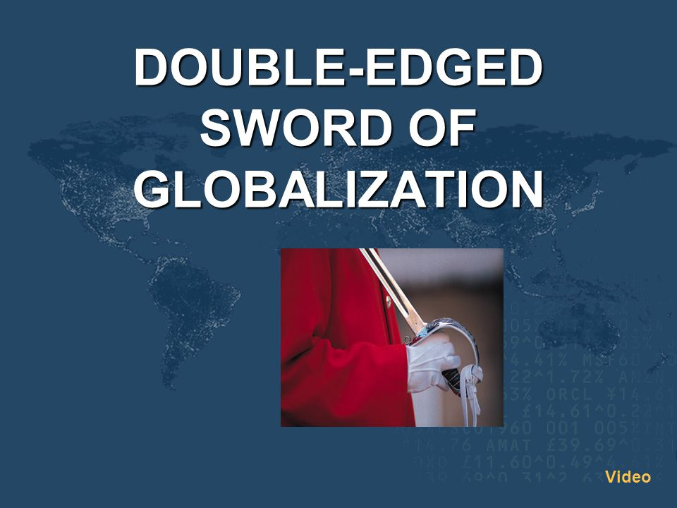 DOUBLE-EDGED SWORD OF GLOBALIZATION