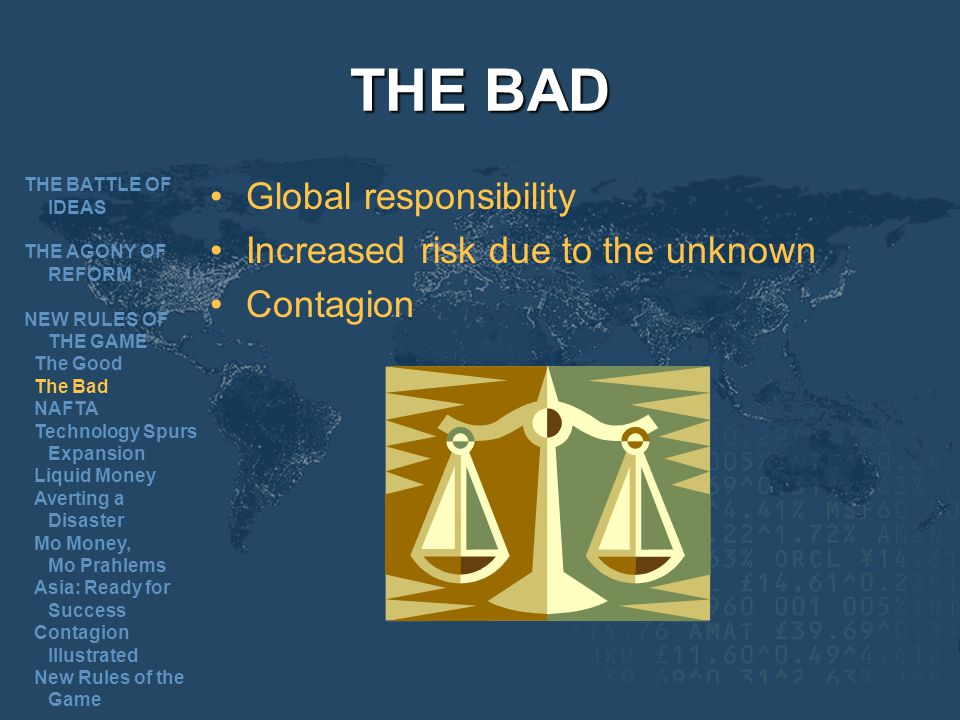 THE BAD Global responsibility Increased risk due to the unknown