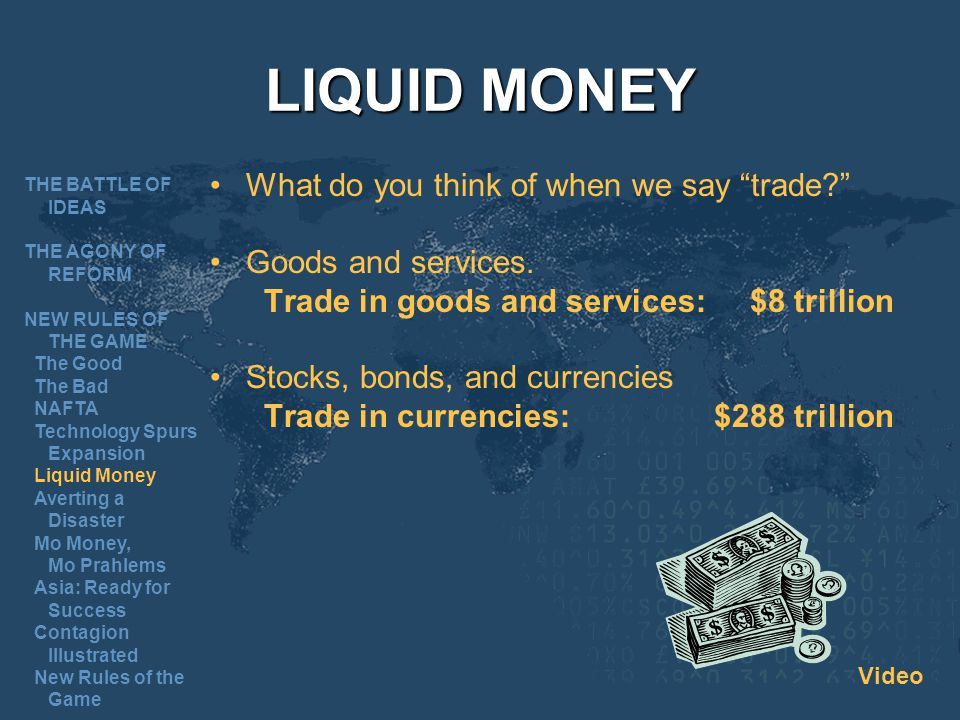 LIQUID MONEY What do you think of when we say trade