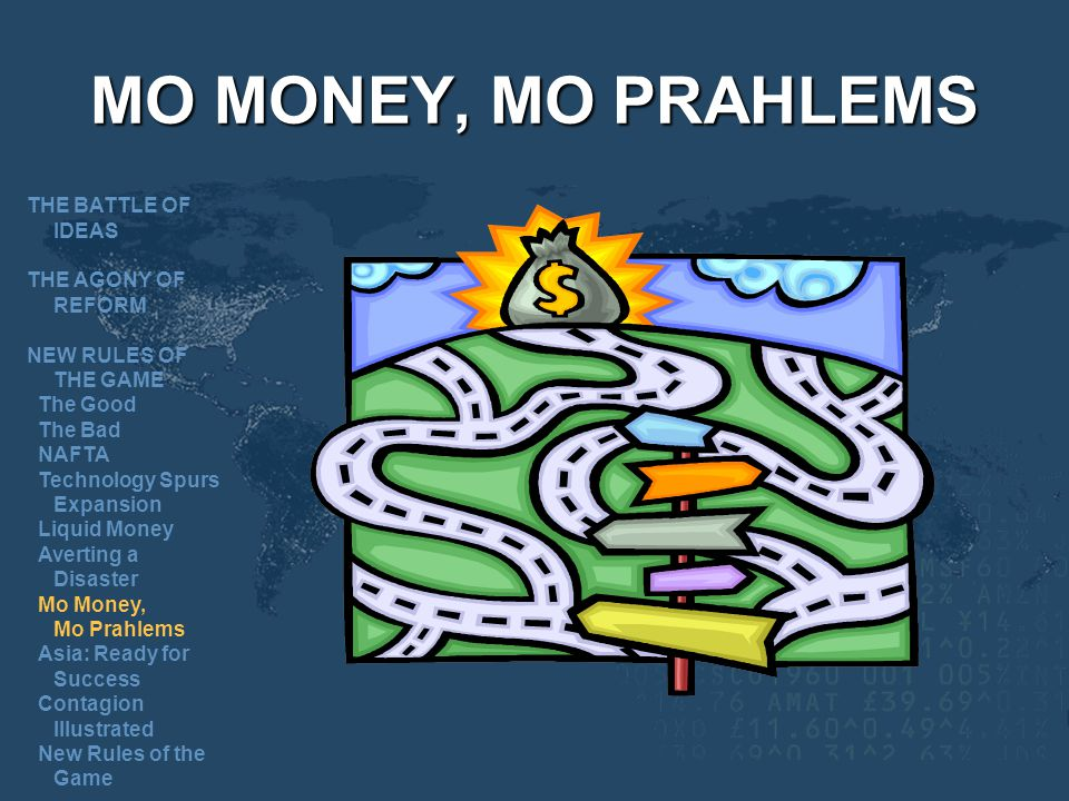 MO MONEY, MO PRAHLEMS THE BATTLE OF IDEAS THE AGONY OF REFORM