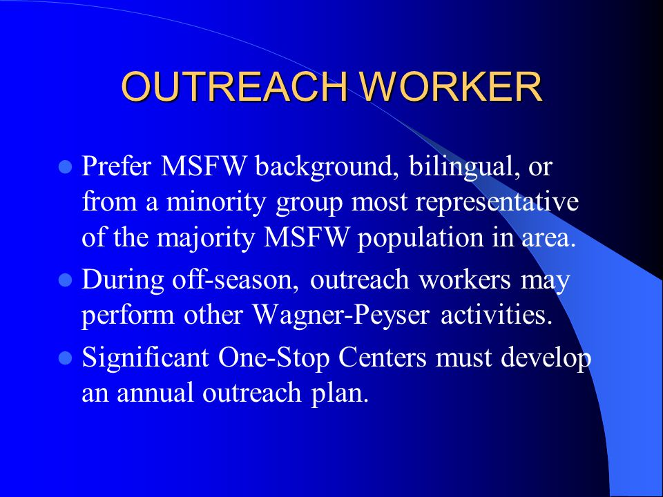OUTREACH WORKER Prefer MSFW background, bilingual, or from a minority group most representative of the majority MSFW population in area.