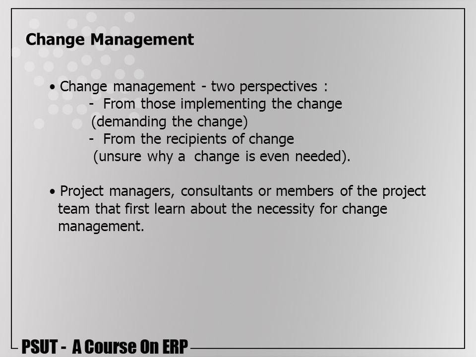 Change Management Change management - two perspectives :